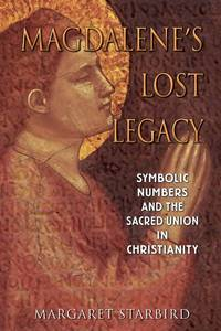 MAGDALENES LOST LEGACY: Symbolic Numbers & The Sacred Union In Christianity