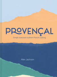 Provencal: Simple Seasonal Southern French Cooking