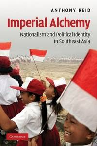 Imperial Alchemy: Nationalism and Political Identity in Southeast Asia.
