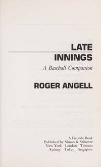 Late Innings: A Baseball Companion by Angell, Roger - 1982