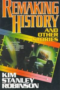 Remaking History and Other Stories ---Signed By Kim Stanley Robinson