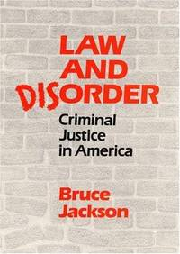 Law and Disorder: CRIMINAL JUSTICE IN AMERICA