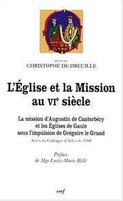 L' Eglise et la Mission au VIe siecle: La mission d'Augustin de Cantorbery et les Eglises...