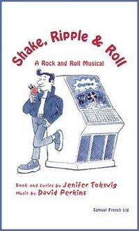 Shake, Ripple & Roll: A Rock & Roll Musical