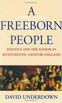 A Freeborn People: Politics and the Nation in Seventeenth-Century England.