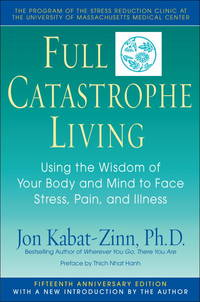 Full Catastrophe Living: Using the Wisdom of Your Body and Mind to Face Stress, Pain, and Illness by Jon Kabat-Zinn - Paperback - from Better World Books  (SKU: GRP2390358)