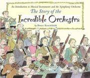 The Story of the Incredible Orchestra: An Introduction to Musical Instruments and the Symphony Orchestra by Koscielniak, Bruce