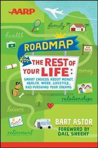 AARP Roadmap for the Rest of Your Life: Smart Choices About Money, Health, Work, Lifestyle ... and Pursuing Your Dreams by Bart Astor - Paperback - April 2013 - from Dunaway Books (SKU: 191631)