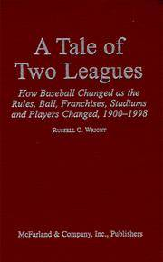 A TALE OF TWO LEAGUES: How Baseball Changed As the Rules, Ball, Franchises, Stadiums and Players...