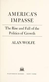 America's Impasse:The Rise and Fall of the Politics of Growth