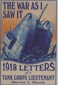 WAR AS I SAW IT  - 1918 Letters of a Tank Corps Lieutenant