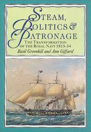 Steam, Politics & Patronage: The Transformation Of The Royal Navy 1815-1854.