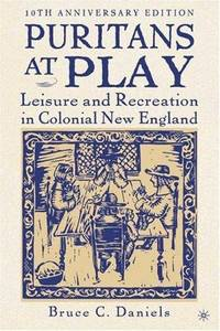 Puritans at Play; Leisure and Recreation in Colonial New England