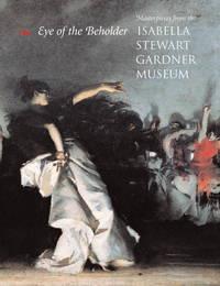 Eye of The Beholder: Masterpieces from the Isabella Stewart Gardner Museum