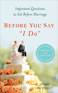 Before You Say 'I Do': Important Questions to Ask Before Marriage, Revised and Updated