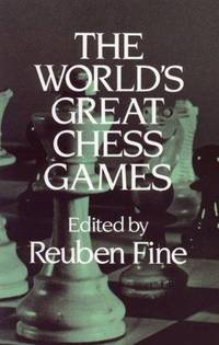 The World's Great Chess Games by Reuben Fine - Paperback - 1983 - from Crestview Books and Biblio.com
