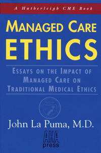 Managed Care Ethics  Essays on the Impact of Managed Care on Traditional  Medical Ethics
