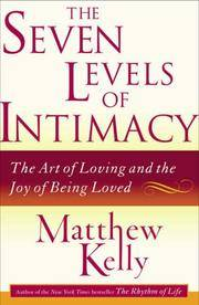 The Seven Levels of Intimacy The Art of Loving and the Joy of Being Loved
