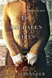 The Magdalen Girls by V. S. Alexander - 2017