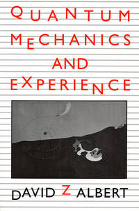 Quantum Mechanics and Experience by  David Z Albert - Hardcover - 1993-01-25 - from Cronus Books, LLC. (SKU: 210109090)