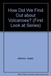 How Did We Find Out About Volcanoes? (How Did We Find Out Series) by Isaac Asimov - 1981-06-01