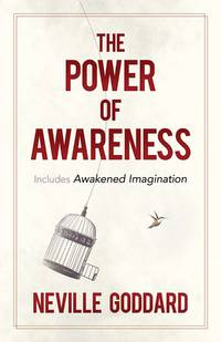 POWER OF AWARENESS: Includes Awakened Imagination (new edition)