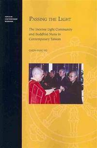 Passing the Light: The Incense Light Community and Buddhist Nuns in Contemporary Taiwan (Topics...