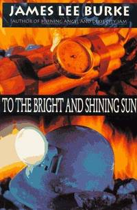To the Bright and Shining Sun by  James Lee Burke - Paperback - First Edition/First Printing - 1995 - from Pat Cramer, Bookseller (SKU: 032534)