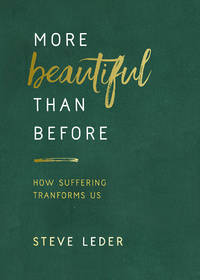 MORE BEAUTIFUL THAN BEFORE: How Suffering Transforms Us (H)