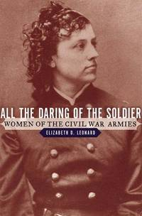 All the Daring of the Soldier : Women of the Civil War Armies