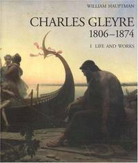 Charles Gleyre 1806-1874 [Catalogue Raisonné, Catalogue Raisonne, Catalog  Raisonnee] by Hauptman, William; Charles Gleyre - 1996 - from Curatorial Arts and Biblio.com
