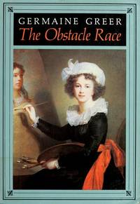 The Obstacle Race: The Fortunes of Women Painters and Their Work by  Germaine Greer - 1st Edition - 1979 - from McAllister & Solomon Books and Biblio.com