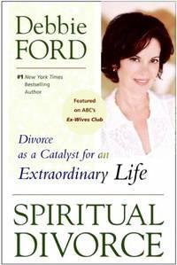 Spiritual Divorce: Divorce as a Catalyst for an Extraordinary Life