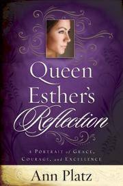 Queen Esther's Reflection: A Portrait of Grace, Courage and Excellence [Paperback] Platz, Ann