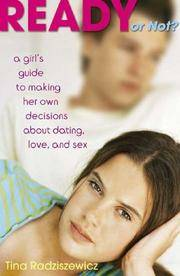 READY OR NOT? A Girls Guide To Making Her Own Decisions About Dating, Love & Sex