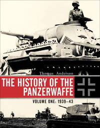 THE HISTORY OF THE PANZERWAFFE: VOLUME 1 1939-1942