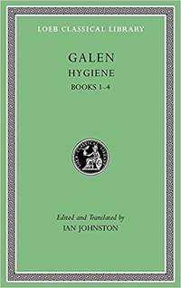 Galen: Hygiene, Volume I: Books 1–4 (Loeb Classical Library) by Galen; Johnston, Ian [Translator] - 2018-01-08