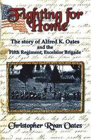 FIGHTING FOR HOME. The Story Of Alfred K. Oates And The Fifth Regiment, Excelsior Brigade.