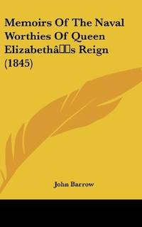 Memoirs Of the Naval Worthies Of Queen Elizabeth's Reign