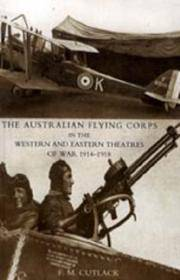 THE AUSTRALIAN FLYING CORPS IN THE WESTERN AND EASTERN THEATRES OF WAR 1914-1918