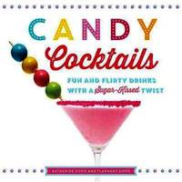 Candy Cocktails: Fun and Flirty Drinks with a Sugar-Kissed Twist