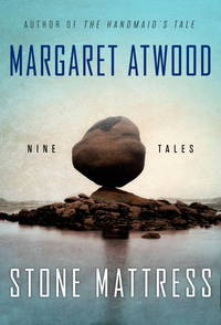 Stone Mattress Nine Tales by Atwood, Margaret - 2014