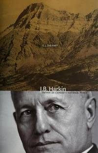 "J. B. Harkin: ""Father of Canada's National Parks"" (Mountain Cairns) by E. J. Hart - Paperback - from Better World Books  and Biblio.com"