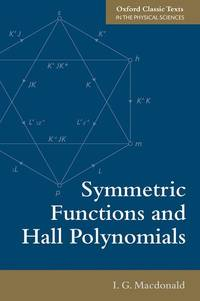 Symmetric Functions and Hall Polynomials (Oxford Classic Texts in the Physical Sciences)