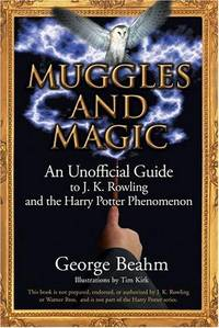 Muggles and Magic: An Unofficial Guide to J.K. Rowling and the Harry Potter Phenomenon by George W. Beahm - Paperback - 2004 - from ThatBookGuy (SKU: 068858)