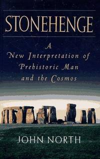 Stonehenge, A New Interpretation of Prehistoric Man and the Cosmos