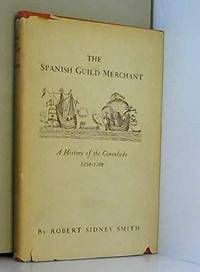 THE SPANISH GUILD MERCHANT;: A HISTORY OF THE CONSULADO, 1250-1700