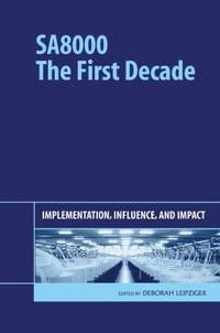 SA8000: THE FIRST DECADE:IMPLEMENTATION, INFLUENCE, AND IMPACT