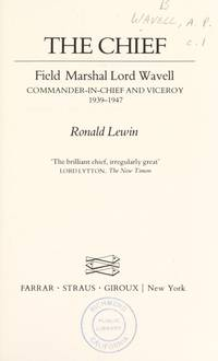 The chief: Field Marshall Lord Wavell, Commander-in-Chief and Viceroy, 1939-1947