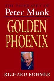 Golden Phoenix: The Biography of Peter Munk